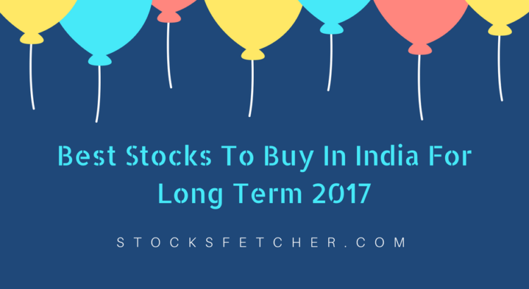 Best Stocks To Buy In India For Long Term 2017