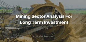 Mining Sector Analysis For Long Term Investment