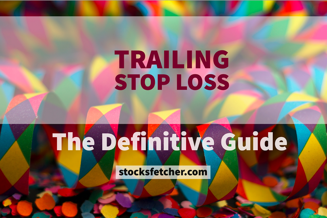 Trailing Stop Loss - The Definitive Guide